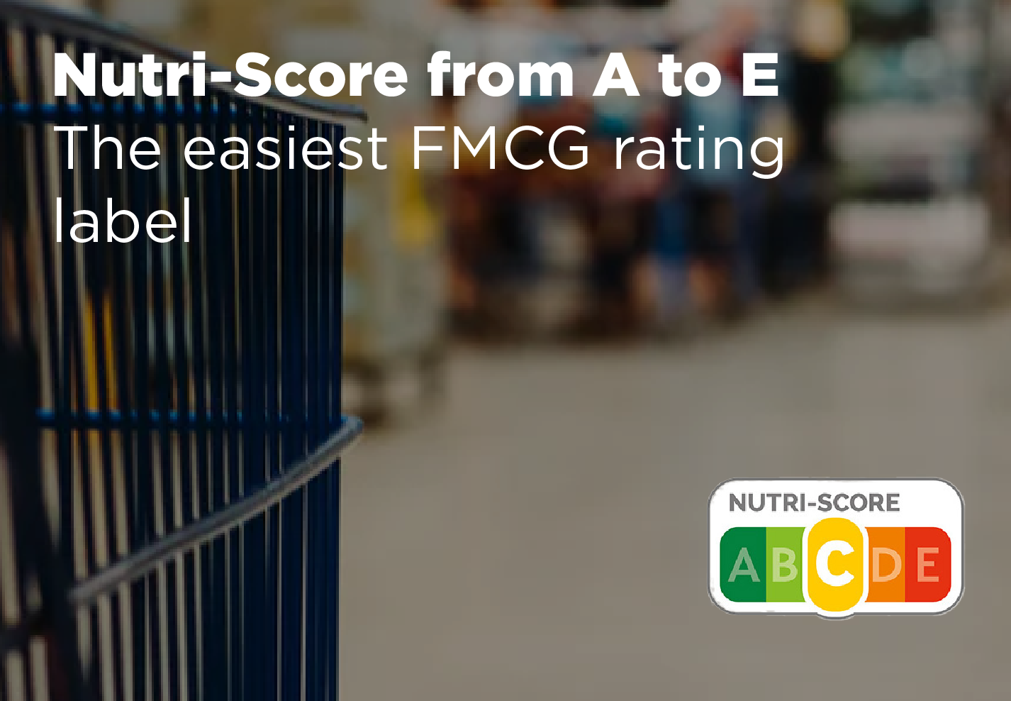 Nutri-Score From A to E: The Easiest FMCG Rating Label